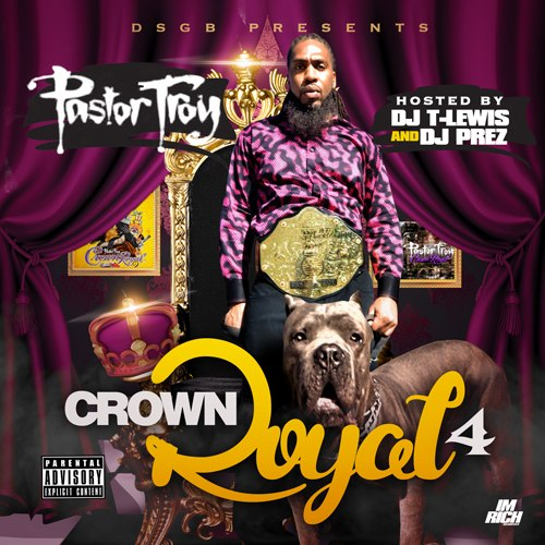 Pastor Troy - Crown Royal 4 (2014)